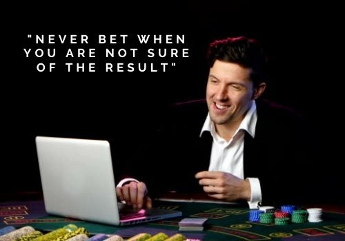 Never-bet-when-you-are-not-sure-of-the-result